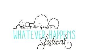 whatever happens festival
