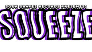 Squeeze @ Big Hands (Presented by Sour Grapes Records)